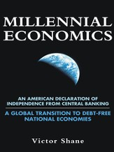 Millennial Economics: An American Declaration of Independence from Central Banking A Global Transition to Debt-Free National Economies - eBook