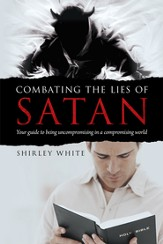Combating the Lies of Satan: Your guide to being uncompromising in a compromising world - eBook