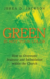 Green Is Not Your Color: How to Overcome Jealousy and Intimidation within the Church - eBook