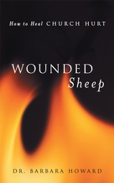 Wounded Sheep: How to Heal Church Hurt - eBook