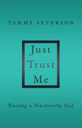 Just Trust Me: Trusting a Trustworthy God - eBook