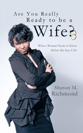 Are You Really Ready to Be a Wife?: What a Woman Needs to Know Before She Says I Do - eBook