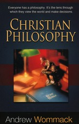 Christian Philosophy: Everyone Has a Philosophy. It's The Lens Through Which They View The World and Make Decisions - eBook