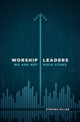 Worship Leaders, We Are Not Rockstars