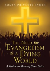 The Need for Evangelism in a Dying World: A Guide to Sharing Your Faith - eBook