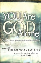 You Are God Alone: Powerful Praise and Worship for Choir and Congregation