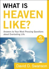 What Is Heaven Like? (Ebook Shorts): Answers to Your Most Pressing Questions about Everlasting Life - eBook