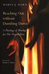 Reaching Out Without Dumbing Down: A Theology of Worship for the Turn-of-the-Century Culture