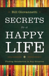 Secrets to a Happy Life: Finding Satisfaction in Any Situation - eBook
