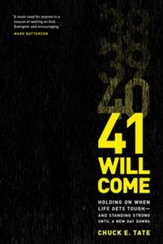 41 Will Come: Holding on When Life Gets Toughand Standing Strong until a New Day Dawns