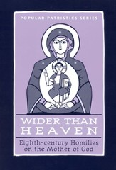 Wider Than Heaven: 8th-Century Homilies on the Mother of God (Popular Patristics)