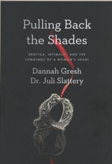 Pulling Back the Shades: Erotica, Intimacy, and the Longings of a Woman's Heart