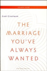 The Marriage You've Always Wanted Small Group Experience Leaders Guide