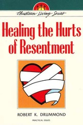 Healing the Hurts of Resentment
