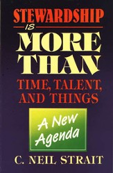 Stewardship Is More Than Time, Talent, & Things: A New Agenda