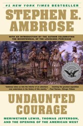 Undaunted Courage: Meriwether Lewis Thomas Jefferson and the Opening - eBook