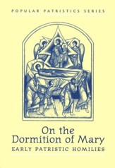 On the Dormition of Mary: Early Patristic Homilies (Popular Patristics)