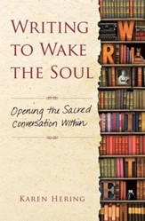 Writing to Wake the Soul: Opening the Sacred Conversation Within - eBook