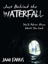 Just Behind the Waterfall: You'll Never Know Until You Look - eBook