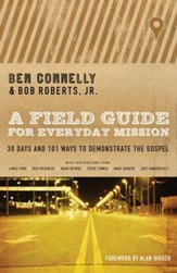 A Field Guide to Everyday Mission: 30 Days and 101 Ways to Demonstrate the Gospel