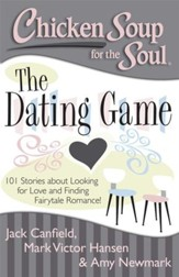 Chicken Soup for the Soul: The Dating Game: 101 Stories about Looking for Love! - eBook