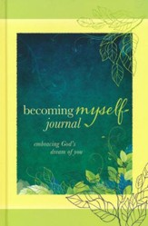 Becoming Myself Journal: Embracing God's Dream of You  - Slightly Imperfect