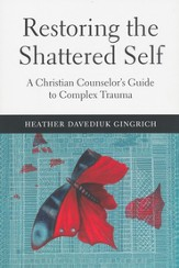 Restoring the Shattered Self: A Christian Counselor's Guide to Complex Trauma - eBook