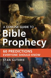 Concise Guide to Bible Prophecy, A: 60 Predictions Everyone Should Know - eBook