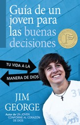Guia de un joven para las buenas decisiones: Tu vida a la manera de Dios, A Young Man's Guide to Making the Right Choices