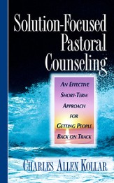 Solution-Focused Pastoral Counseling: An Effective short-term Approach for Getting People Back on Track - eBook
