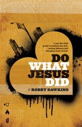 Do What Jesus Did: A Real-Life Field Guide to Healing the Sick, Routing Demons and Changing Lives Forever - eBook