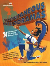 Spontaneous Melodramas 2: 24 More Impromptu Skits That Bring Bible Stories to Life - eBook