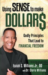 Using Sense to Make Dollars: Godly Principles That Lead to Financial Freedom - eBook