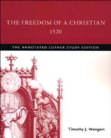 The Freedom of a Christian,1520: The Annotated Luther, Study Edition