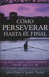 Cómo Perseverar Hasta El Final  (Stand: A Call for the Endurance of the Saints)