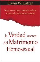 La Verdad Acerca del Matrimonio Homosexual  (The Truth About Same-Sex Marriage)