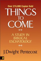 Things to Come: A Study in Biblical Eschatology - eBook
