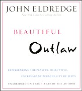 Beautiful Outlaw: Experiencing the Playful, Disruptive, Extravagant Personality of Jesus Unabridged Audiobook on CD