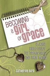 Becoming a Girl of Grace: A Joint Bible Study for Tween Girls and Their Moms - eBook