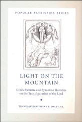 Light on the Mountain: Greek Patristic and Byzantine Homilies on the Transfiguration of the Lord (Popular Patristics)