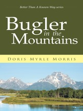 Bugler in the Mountains: Better Than A Known Way series - eBook