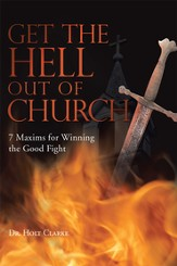 Get the Hell Out of Church: 7 Maxims for Fighting the Good Fight - eBook
