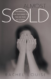 Almost Sold: The Miracles God Performed to Free Me from Sex Slavery - eBook