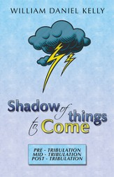 Shadow of things to Come: Pre -Tribulation Mid - Tribulation Post - Tribulation - eBook