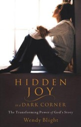 Hidden Joy in a Dark Corner: The Transforming Power of God's Story