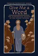 Give Me a Word: The Alphabetical Sayings of the Desert Fathers (Popular Patristics)