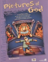 Wild Truth Bible Lessons-Pictures of God: 12 MORE wild Bible studies on the character of a wild God and what it means for junior highers and middle schoolers - eBook