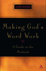 Making God's Word Work: A Guide to the Mishnah