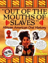 Out of the Mouths of Slaves: African-American Oral History