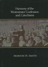 Harmony of the Westminster Confession & Catechisms